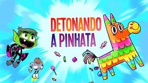 Detonando a Pinhata – Os Jovens Titãs em Ação